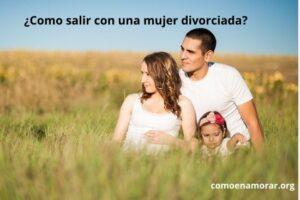 Como salir con una mujer divorciada